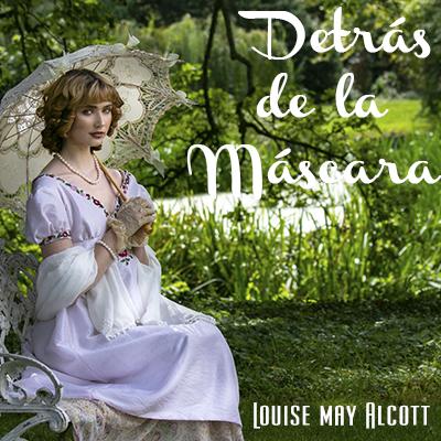 Audiolibro Detrás de la máscara de Louise May Alcott