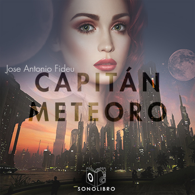 Audiolibro Capitán Meteoro de Jose Antonio Fideu
