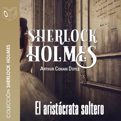 Audiolibro El aristócrata soltero de Arthur Conan Doyle