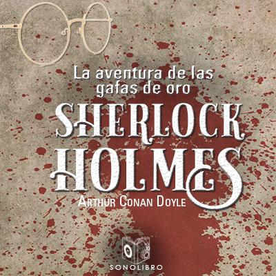 Audiolibro La aventura de las gafas de oro de Arthur Conan Doyle
