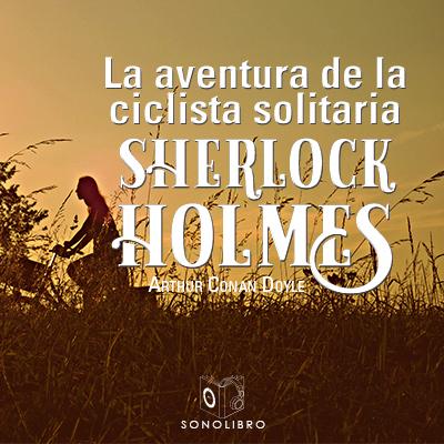 Audiolibro La aventura de la ciclista solitaria de Arthur Conan Doyle